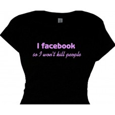 i facebook  so i wont kill people - womens t shirt for facebook hobby